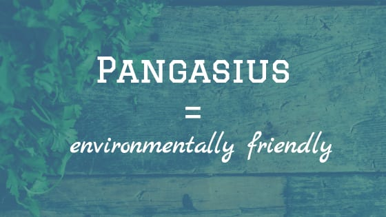 Who knew? Pangasius Plant-based diet makes it an environmentally friendly fish