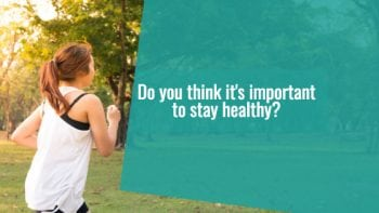 Do you think it's important to stay healthy?